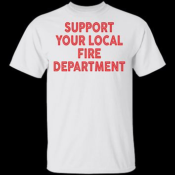 Support Your Local Fire Department T-Shirt