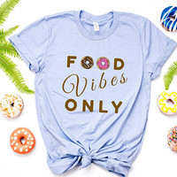 Food Vibes Only Doughnut Shirt/ Good Vibes Only Funny Shirt/ Funny Tees Good Vibes Shirt/ Girls Donut Shirt/ Food Shirt/ Food Lover Gifts