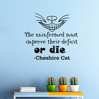 Wall Vinyl Decal Quote Sticker Home Decor Art Mural The uninformed must improve their deficit, or die Alice in Wonderland Cheshire Cat Z325