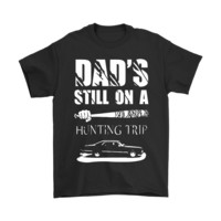 Dad's Still On A Hunting Trip Supernatural The Walking Dead Shirts