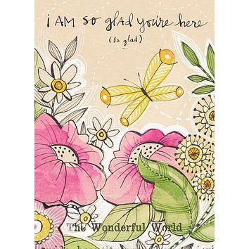 I Am So Glad You're Here Greeting Card