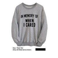 In memory of when I cared Grey Crewneck Sweatshirt for Women Men Unisex Outfits for Teen Girl Long Sleeve Shirt Jumper Lazy Fangirl Fashion