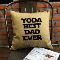 SALE !! Dad Valentine Gift Pillow Cover, Yoda Best  Dad Ever, Dad Gift, Fnny Father gift Throw Pillow cover cotton canvas  Pillow Cover Gift