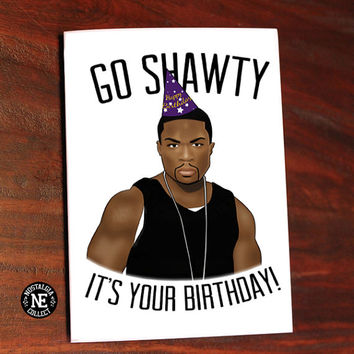 Go Shawty, It's Your Birthday! 50 Cent Lyrics Inspired Card -  5 X 7 Inch Birthday Card or Party Invitation