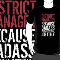 'District Manager Because Badass Isn't an Official Job Title' Tshirt