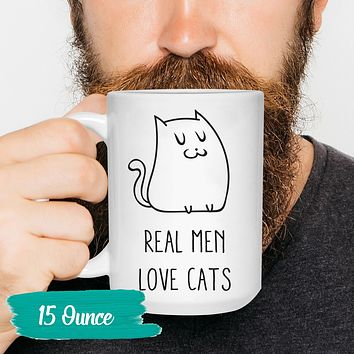 Funny Mug Silly Coffee Sayings Funny Coffee Real Men Love Cats Boyfriend Tea Cup Sayings and Quotes 11 and 15 oz. Gift Pet Mug