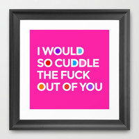 I WOULD SO CUDDLE THE FUCK OUT OF YOU (Magenta) Framed Art Print by CreativeAngel