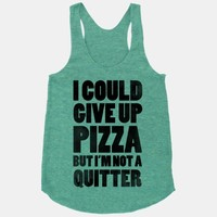 I Could Give Up Pizza but I'm Not a Quitter!