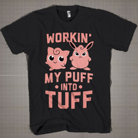 Workin My Puff Into Tuff  Mens and Women T-Shirt Available Color Black And White