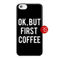 Ok But First Coffee Quotes Black For iPhone 5 / 5S / 5C Case
