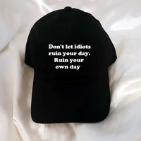 Don't let idiots ruin your day. Ruin your own day Black Baseball Hat