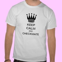 KEEP CALM AND CHECKMATE - Tee Shirt for Chess Fans from Zazzle.com