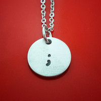 Hand Stamped Semi Colon Necklace - Aluminum Semi Colon Necklace - Pause Jewelry - Suicide Awareness Necklace - Hand Stamped Jewelry