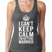 I Can't Keep Calm I'm Getting Married - Bride Tank Top - I'm Getting Married Shirt - Bachelorette Party Tank Top - Bride Workout Tank Top.