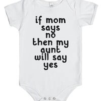 If Mom Says No My Aunt Will Say Yes-Unisex White Baby Onesuit 00