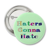 Haters Gonna Hate Button from Zazzle.com
