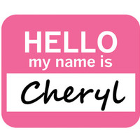 Cheryl Hello My Name Is Mouse Pad