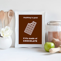 Chocolate Quote Print - Anything is good if it's made of Chocolate, Kitchen Printable Decor, Food Quote Wall Art, Modern Minimalist Poster