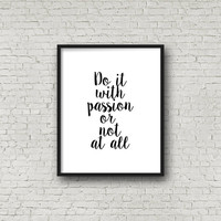 Do It With Passion Or Not At All, Motivational Poster, Inspirational Wall Art, Black And White Decor,Minimalist Wall Art, Typography Poster