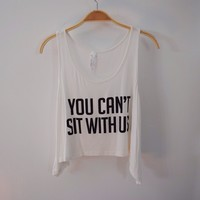 You Can't Sit With Us (White) Tank