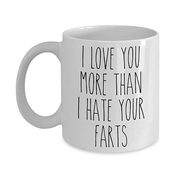 I love You More Than I Hate Your Farts Mug Valentine's Day Coffee Cup For Him Funny Anniversary Mugs