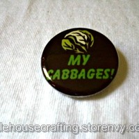 My Cabbages! 1.25 inch pinback button/magnet from Little House of Crafting