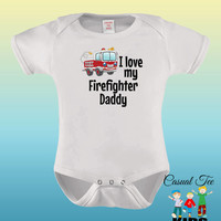 I Love My Firefighter Daddy Uncle Aunt Grandma Grandpa Funny Baby Bodysuit or Toddler Tshirt