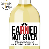 Earned Not Given Custom Wine Label. Champagne Label. Nurse Gift. Graduation Gift. Registered Nurse. Nursing School Gift. RN. NCLEX.