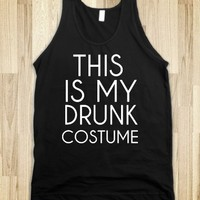 """""""THIS IS MY DRUNK COSTUME"""""""