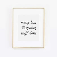 Messy Bun and Getting Stuff Done, Messy Hair Don't Care, Hot Mess, Messy Bun Getting Stuff Done, Makeup Print, Makeup Art, Makeup Printable