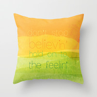 Don't Stop the Feelin' Journey Inspirational Quote Print Throw Pillow by studiomarshallarts