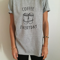 Coffee everyday Tshirt Fashion funny saying dope swag fresh tops cute gifts present stylish tumblr blogger