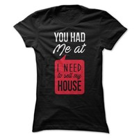 You Had Me At I Need To Sell My House - On Sale