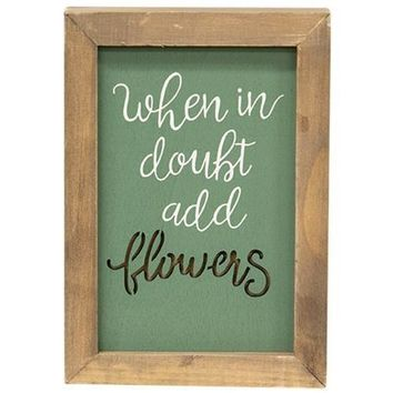 When In Doubt Add Flowers Framed Cutout Sign