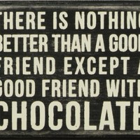 There is Nothing Better Than A Good Friend Except A Good Friend With Chocolate - Wood Box Sign for wall hanging, table or desk