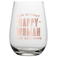 "SLANT COLLECTIONS ""FOR INSTANT HAPPY WOMAN JUST ADD WINE STEMLESS WINE GLASS"" 14oz"