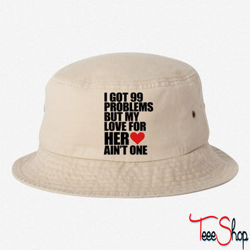 I Got 99 Problems But My Love For Her Ain't One bucket hat
