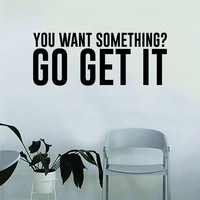 You Want Something Go Get It Quote Fitness Health Work Out Decal Sticker Wall Vinyl Art Wall Bedroom Room Decor Decoration Weights Lift Dumbbell Motivation Inspirational Gym