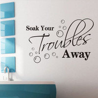 Home Decor Soak Your Trouble Away Wall Decals Stickers Quote BathRoom Vinyl Art