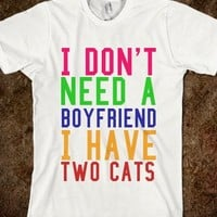I DON'T NEED A BOYFRIEND, I HAVE TWO CATS