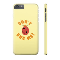 Don't Bug Me! Phone Case