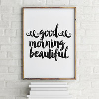 GOOD MORNING BEAUTIFUL, Inspirational Poster,Motivational Quote,Love Gift For Her,Lovely Words,Hello Poster,Bedroom Decor,Wake up Print