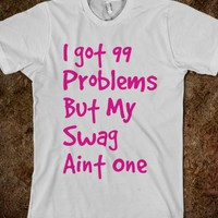 99 Problems, swag aint one
