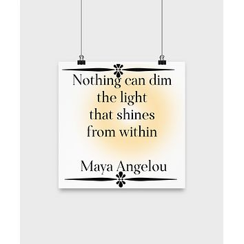 Wall poster room decor Maya Angelou quote motivational word art nothing can dim the light