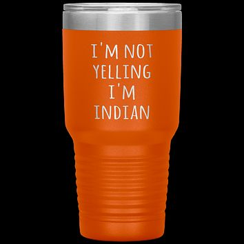 India Tumbler I'm Not Yelling I'm Indian Funny Gift Travel Coffee Cup 30oz BPA Free
