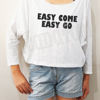 Easy Come Easy Go Shirts Text Shirts Funny Shirts Bat Sleeve TShirts Crop TShirts Long Sleeve Oversized Sweatshirt Women Shirts - FREE SIZE