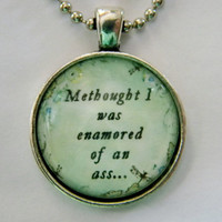 Shakespeare Quote Necklace. Methought I Was Enamored Of An Ass, A Midsummer Night's Dream. 18 Inch Ball Chain.