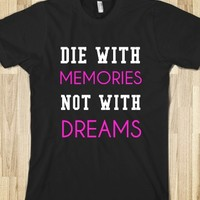 DIE WITH MEMORIES NOT WITH DREAMS