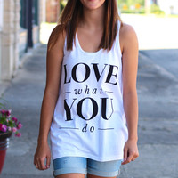 Love What You Do Tank {White}