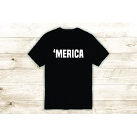 Merica T-Shirt Tee Shirt Vinyl Heat Press Custom Quote Inspirational Teen America USA